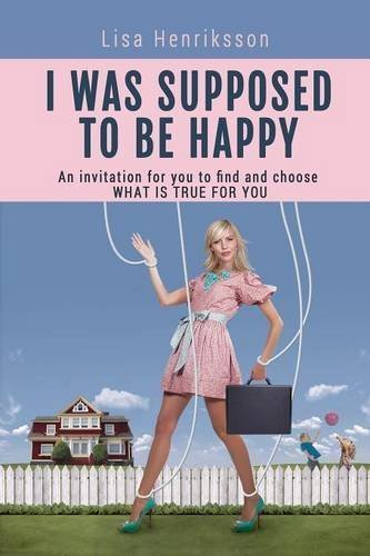 I Was Supposed To Be Happy by Lisa Henriksson (2015-07-01)