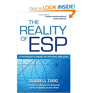 The Reality of ESP: A Physicist's Proof of Psychic Abilities Russell Targ
