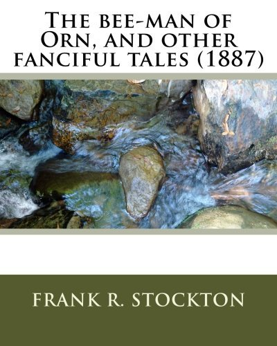 The bee-man of Orn, and other fanciful tales (1887) by:Frank R. Stockton by Frank R. Stockton - Mall Stockton Shopping