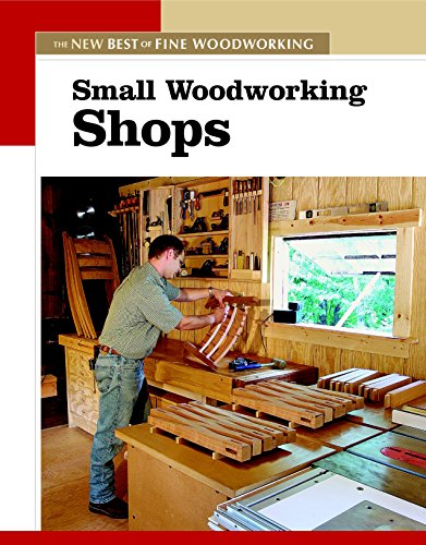Small Woodworking Shops (New Best of Fine Woodworking) by Taunton Press