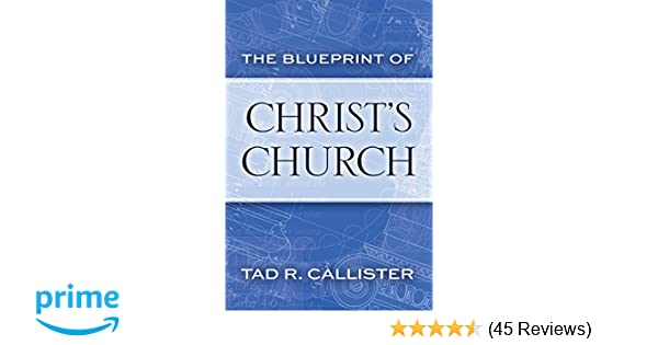 The blueprint of christs church tad r callister 9781629720210 the blueprint of christs church tad r callister 9781629720210 amazon books malvernweather Gallery