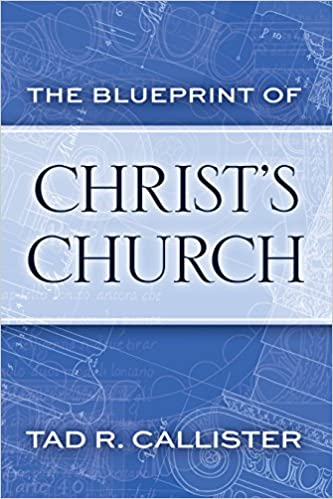 The Blueprint of Christ's Church, Tad R. Callister