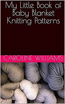 My Little Book of Baby Blanket Knitting Patterns (Wooly Hearts Little Pattern Books 1)