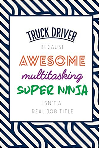 Truck Driver Because Awesome Multitasking Super Ninja Isnt ...
