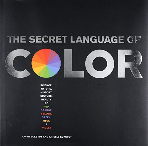 Secret Language of Color Science, Nature, History, Culture, Beauty of Red, Orange, Yellow, Green, Blue, & Violet by Black Dog Leventhal Publishers
