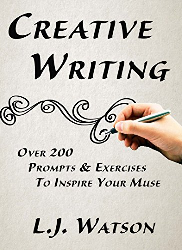 Writing Exercises Creative - Creative Writing: Over 200 Prompts and Exercises To Inspire Your Muse