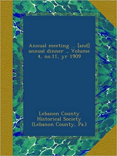 Annual meeting ... [and] annual dinner ., Volume 4, no.11, yr 1909