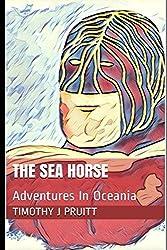 The Seahorse: Adventures In Oceania