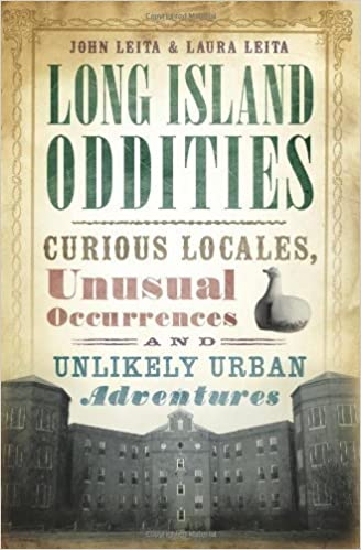 Book Long Island Oddities:: Curious Locales, Unusual Occurrencesnd Unlikely Urban Adventures by John Leita (2013-05-14)