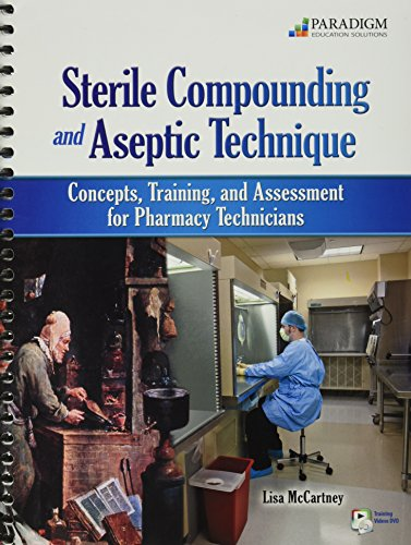 Sterile Compounding and Aseptic Technique: Concepts, Training, and Assessment for Pharmacy Technicians [With DVD]