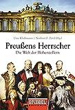 Preußens Herrscher: Die Welt der Hohenzollern
