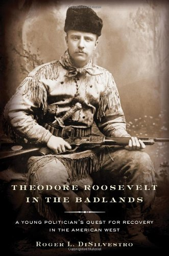(Theodore Roosevelt in the Badlands: A Young Politician's Quest for Recovery in the American)