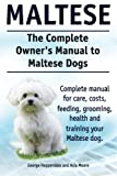 img - for Maltese. The Complete Owners manual to Maltese dogs. Complete manual for care, costs, feeding, grooming, health and training your Maltese dog. book / textbook / text book