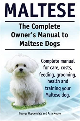 Maltese The Complete Owners Manual To Maltese Dogs Complete Manual
