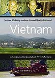 Vietnam: Natur, Geschichte, Gesellschaft, Wirtschaft, Politik (German Edition)