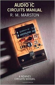 Audio IC Circuits Manual (Circuit Manuals) by R.M. Marston (1988-11-28)