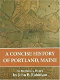 A Concise History of Portland, John B. Robinson, 0972941096