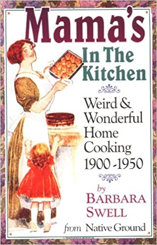 Mama\'s in the Kitchen: Weird & Wonderful Home Cooking 1900-1950 ...