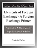 Elements of Foreign Exchange - A Foreign Exchange Primer