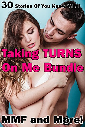 Taking Turns On Me Bundle (30 Stories Of You Know What, MMF and -
