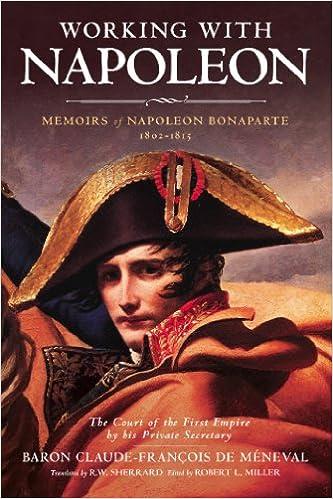 Working with Napoleon: Memoirs of Napoleon Bonaparte by His Private Secretary: Amazon.es: de Meneval, Baron Claude-Francois: Libros en idiomas extranjeros