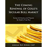 The Coming Renewal of Gold's Secular Bull Market: Dump US Stocks and Prepare for Gold's Final Run