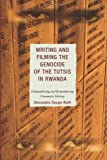 Writing and Filming the Genocide of the Tutsis in Rwanda : Dismembering and Remembering Traumatic History, Dauge-Roth, Alexandre, 0739172824