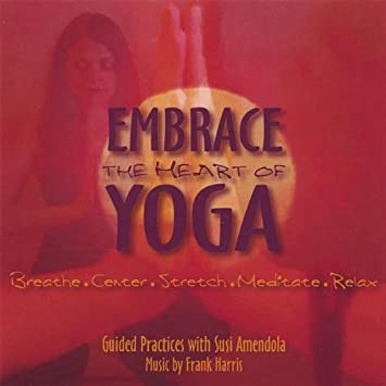 Embrace the Heart of Yoga by Amendola, Susi (2005-10-11?