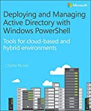 Deploying and Managing Active Directory with Windows PowerShell: Tools for cloud-based and hybrid environments Pdf