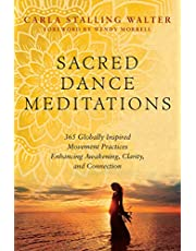 Sacred Dance Meditations: 365 Globally Inspired Movement Practices Enhancing Awakening, Clarity, and Connection