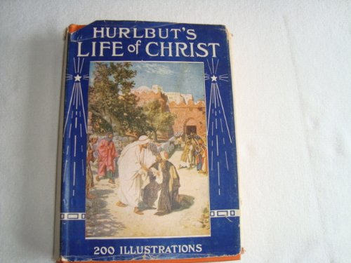 hurlbuts-life-of-christ-for-young-and-old-a-complete-life-of-christ-written-in-simple-language-based
