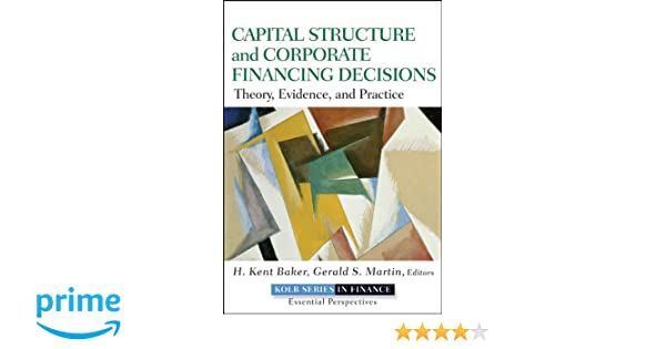 Capital Structure And Corporate Financing Decisions Theory Evidence Practice 9780470569528 Economics Books Amazon