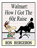 img - for Walmart: How I Got The 60 Cent Raise book / textbook / text book