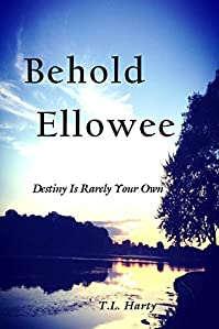 Behold Ellowee: Destiny Is Rarely Your Own by T L Harty ebook deal