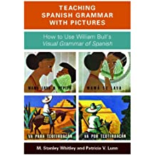 Teaching Spanish Grammar with Pictures: How to Use William Bull's Visual Grammar of Spanish (Spanish Edition)