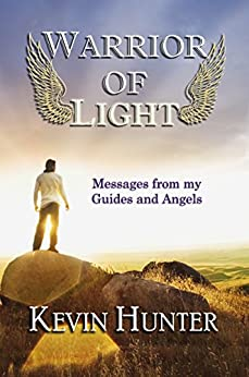 Warrior of Light: Messages from my Guides and Angels by [Hunter, Kevin]