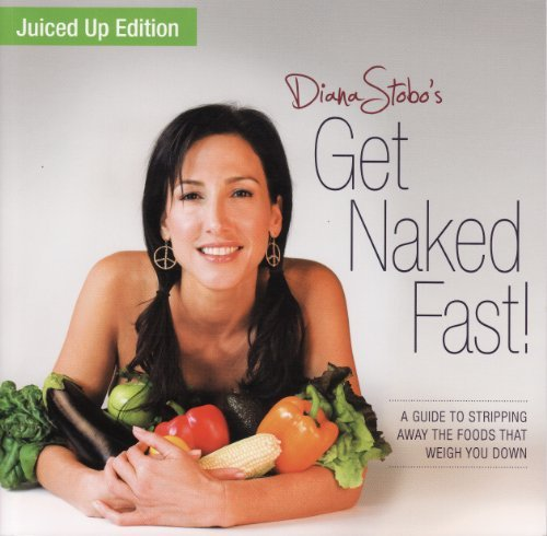 Get Naked Fast! Juiced Up Edition: A Guide to