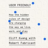 User Friendly: How the Hidden Rules of Design Are