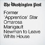 Former 'Apprentice' Star Omarosa Manigault Newman to Leave White House   Vanessa Williams