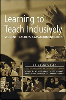 Learning to Teach Inclusively: Student Teachers' Classroom Inquiries by Oyler Celia (2006-07-27)