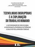 Tecnologias Disruptivas e a Exploração do Trabalho Humano