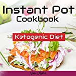 Instant Pot Cookbook: Complete Guide for Ketogenic Diet & Paleo Diet Recipes, 41 Low-Carbs, & Gluten Free | Anas Malla