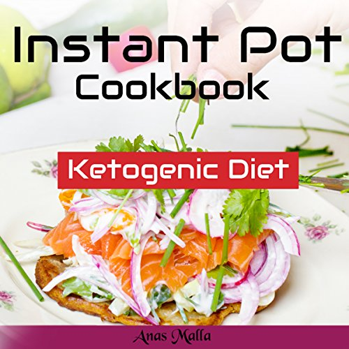 Instant Pot Cookbook: Complete Guide for Ketogenic Diet & Paleo Diet Recipes, 41 Low-Carbs, & Gluten Free by Anas Malla