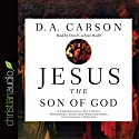 Jesus the Son of God: A Christological Title Often Overlooked, Sometimes Misunderstood, and Currently Disputed Audiobook by D. A. Carson Narrated by David Cochran Heath