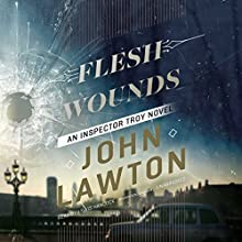 Flesh Wounds: An Inspector Troy Novel Audiobook by John Lawton Narrated by Lewis Hancock