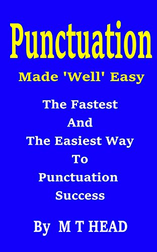 Punctuation:Made 'Well' Easy: THE FASTEST AND EASIEST WAY TO PUNCTUATION SUCCESS