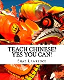 Teach Chinese? Yes You Can!, Shaz Lawrence, 1479134260