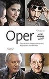 Oper - aber wie!?: Gespräche mit Sängern, Dirigenten, Regisseuren, Komponisten (German Edition)