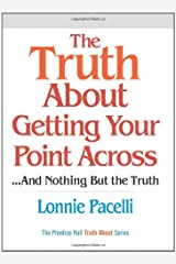 The Truth About Getting Your Point Across: ...and Nothing But the Truth Hardcover