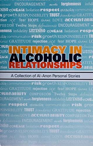 Intimacy in Alcoholic Relationships A Collection of Al-Anon Personal Stories